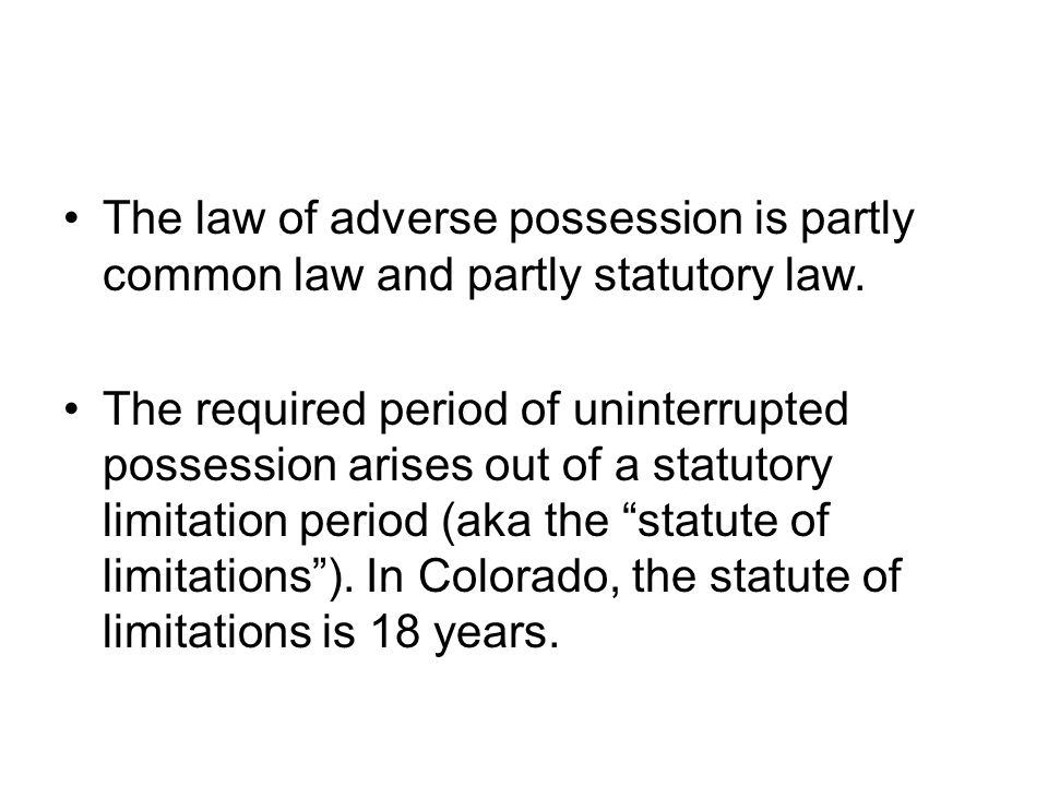 The law of adverse possession is partly common law and partly statutory law.
