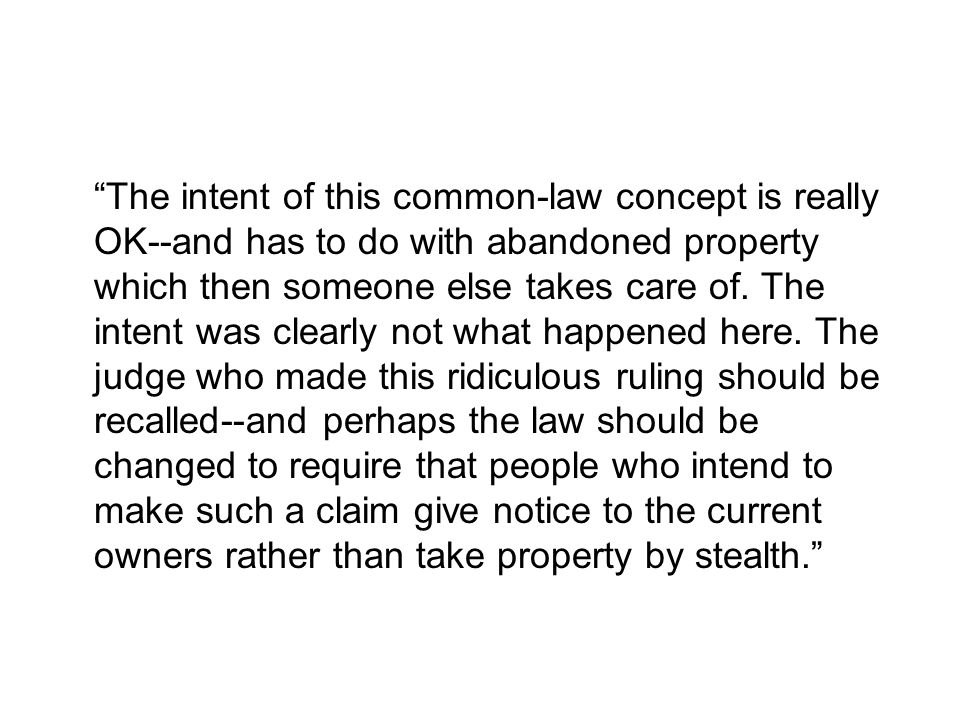 The intent of this common-law concept is really OK--and has to do with abandoned property which then someone else takes care of.