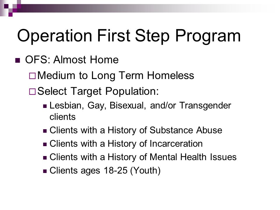 Operation First Step Program OFS: Almost Home  Medium to Long Term Homeless  Select Target Population: Lesbian, Gay, Bisexual, and/or Transgender cl