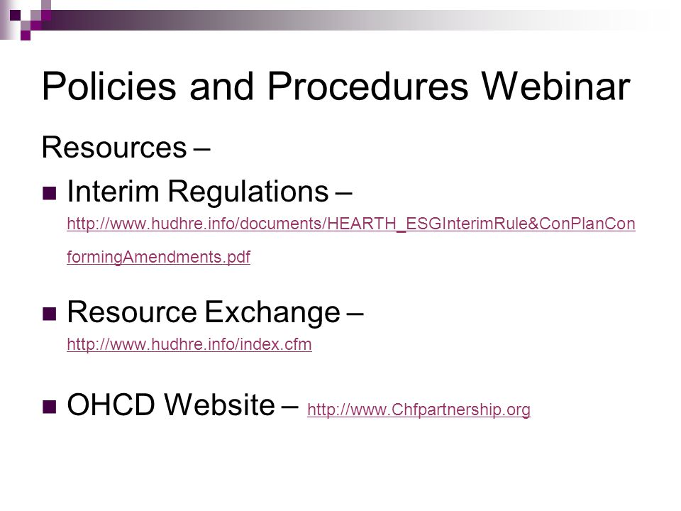 Policies and Procedures Webinar Resources – Interim Regulations – http://www.hudhre.info/documents/HEARTH_ESGInterimRule&ConPlanCon formingAmendments.