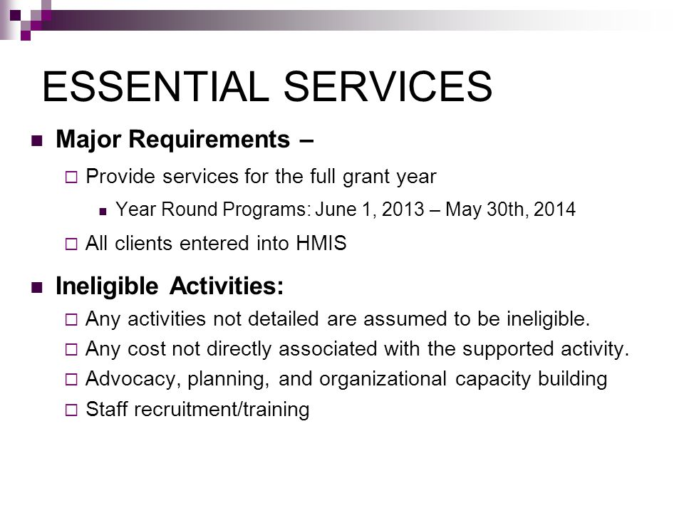 ESSENTIAL SERVICES Major Requirements –  Provide services for the full grant year Year Round Programs: June 1, 2013 – May 30th, 2014  All clients en