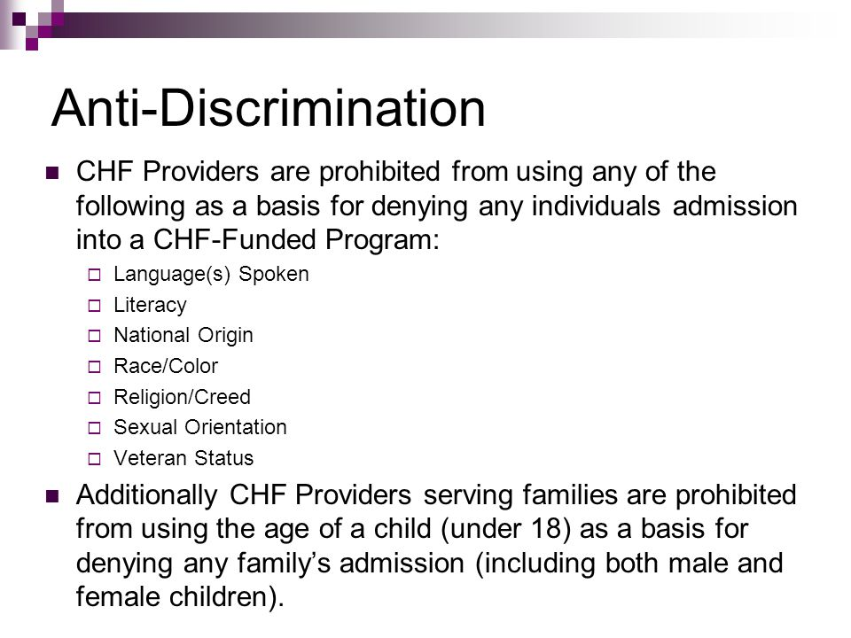 Anti-Discrimination CHF Providers are prohibited from using any of the following as a basis for denying any individuals admission into a CHF-Funded Pr