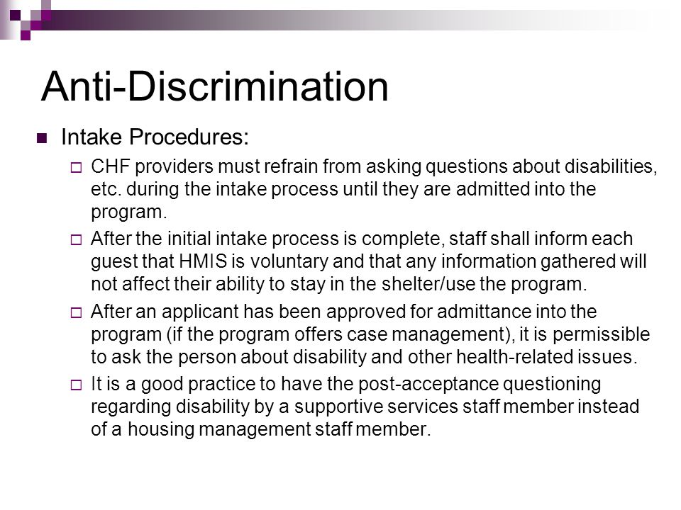 Anti-Discrimination Intake Procedures:  CHF providers must refrain from asking questions about disabilities, etc. during the intake process until the