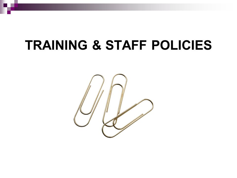 TRAINING & STAFF POLICIES