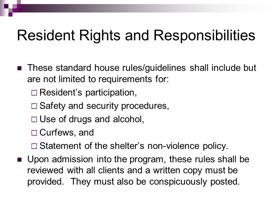 Resident Rights and Responsibilities These standard house rules/guidelines shall include but are not limited to requirements for:  Resident's partici