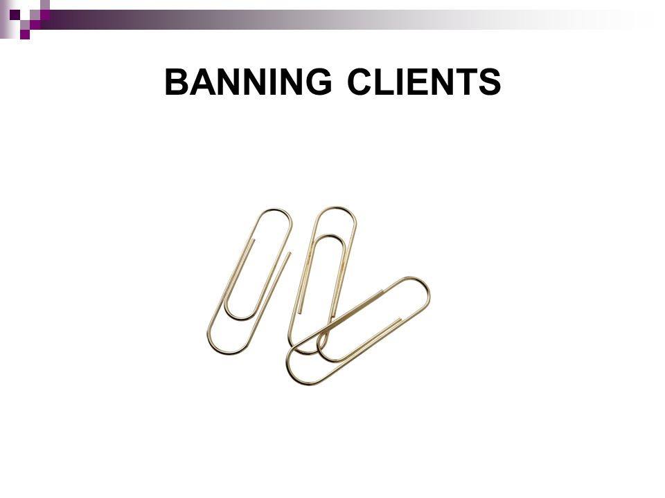 BANNING CLIENTS