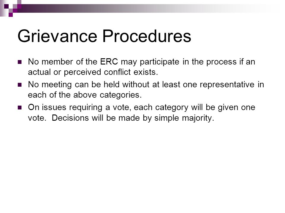 Grievance Procedures No member of the ERC may participate in the process if an actual or perceived conflict exists. No meeting can be held without at