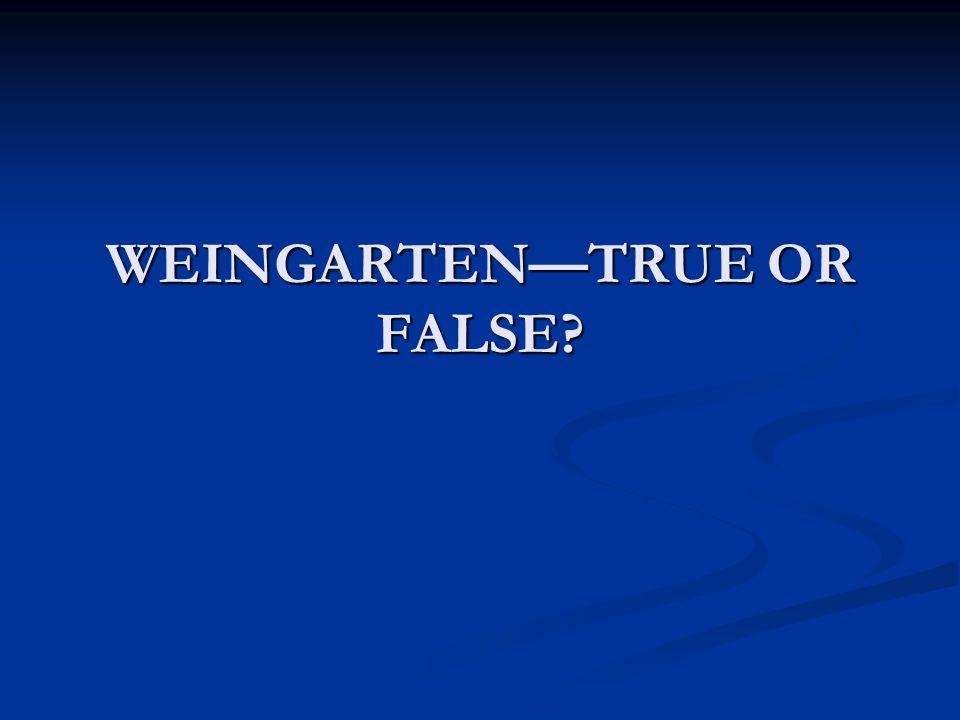 WEINGARTEN—TRUE OR FALSE