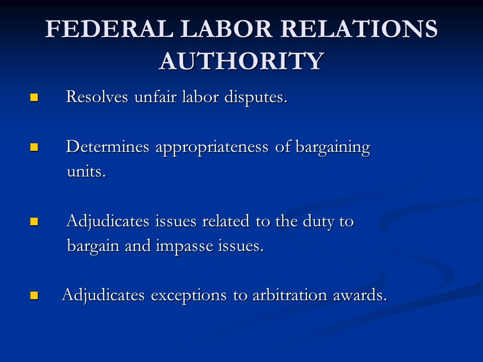 FEDERAL LABOR RELATIONS AUTHORITY Resolves unfair labor disputes.