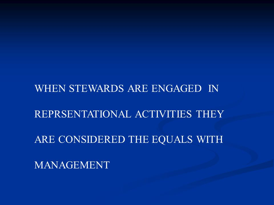 WHEN STEWARDS ARE ENGAGED IN REPRSENTATIONAL ACTIVITIES THEY ARE CONSIDERED THE EQUALS WITH MANAGEMENT
