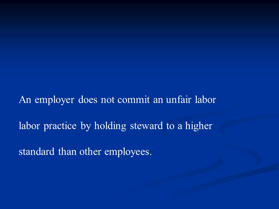 An employer does not commit an unfair labor labor practice by holding steward to a higher standard than other employees.