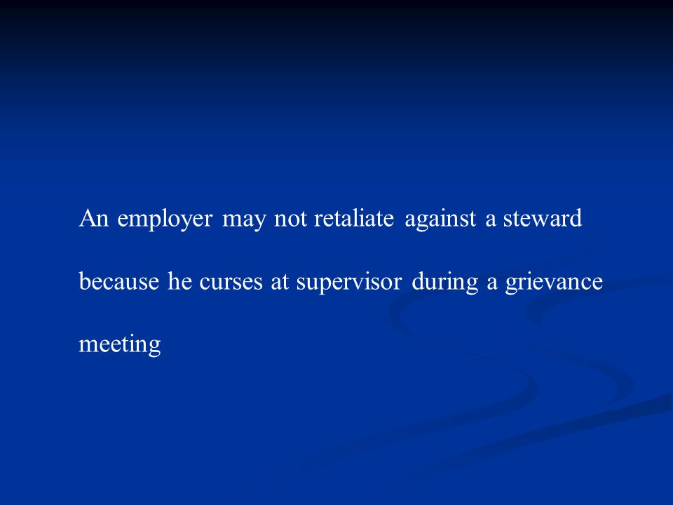 An employer may not retaliate against a steward because he curses at supervisor during a grievance meeting