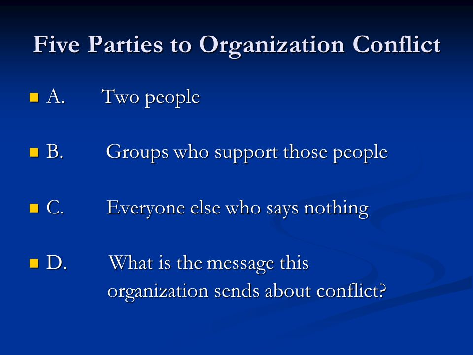 Five Parties to Organization Conflict A. Two people A.