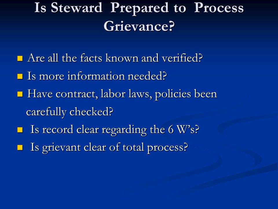 Is Steward Prepared to Process Grievance. Are all the facts known and verified.