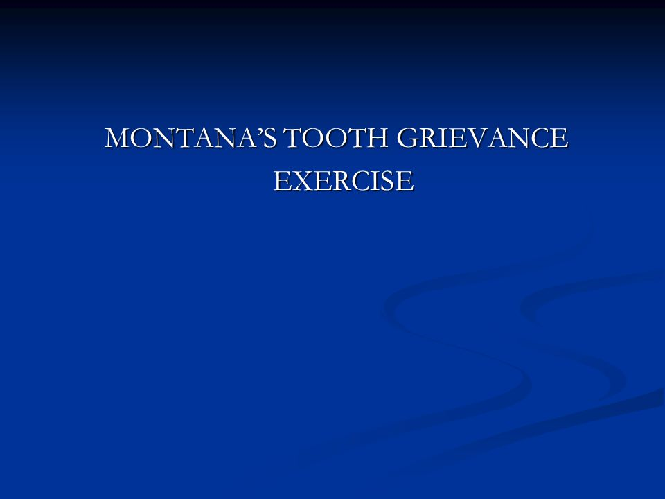 MONTANA'S TOOTH GRIEVANCE MONTANA'S TOOTH GRIEVANCE EXERCISE EXERCISE
