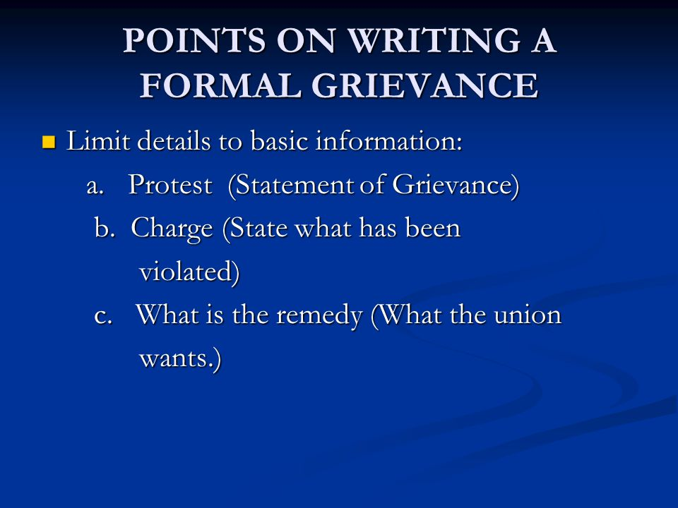 POINTS ON WRITING A FORMAL GRIEVANCE Limit details to basic information: Limit details to basic information: a.