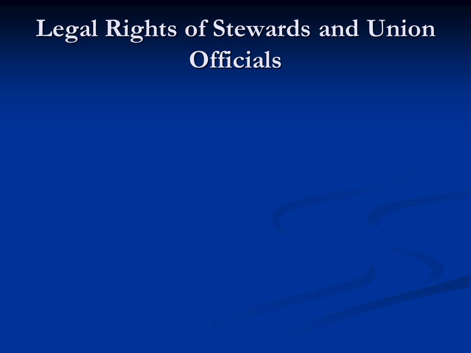 Legal Rights of Stewards and Union Officials