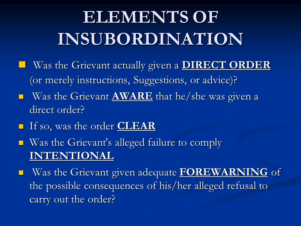 ELEMENTS OF INSUBORDINATION Was the Grievant actually given a DIRECT ORDER (or merely instructions, Suggestions, or advice).