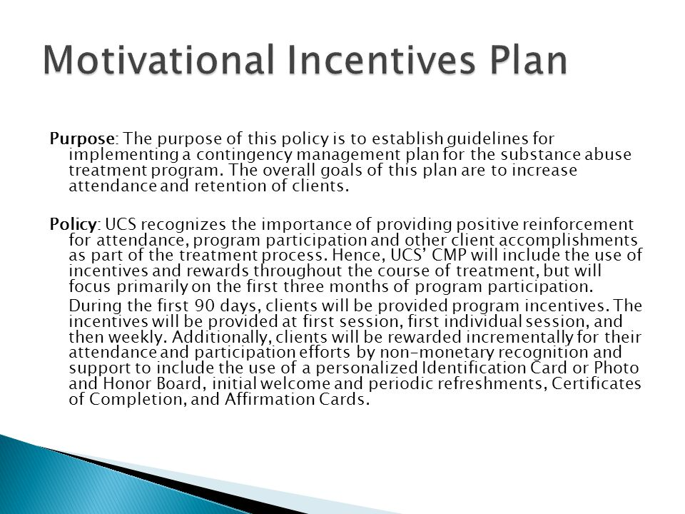 CONTINGENCY MANAGEMENT PLAN Purpose: The purpose of this policy is to establish guidelines for implementing a contingency management plan for the substance abuse treatment program.
