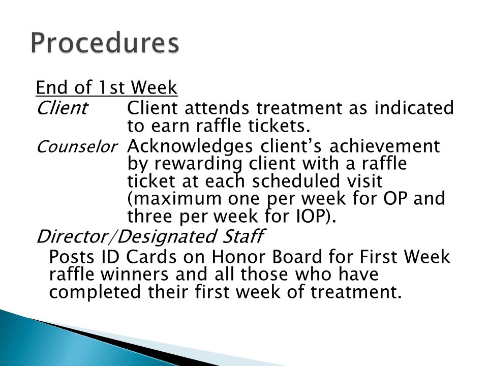 End of 1st Week Client Client attends treatment as indicated to earn raffle tickets.