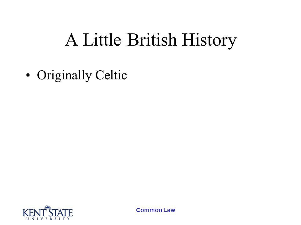 Common Law A Little British History Originally Celtic