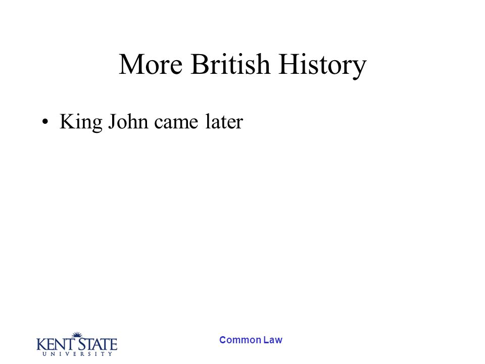 Common Law More British History King John came later