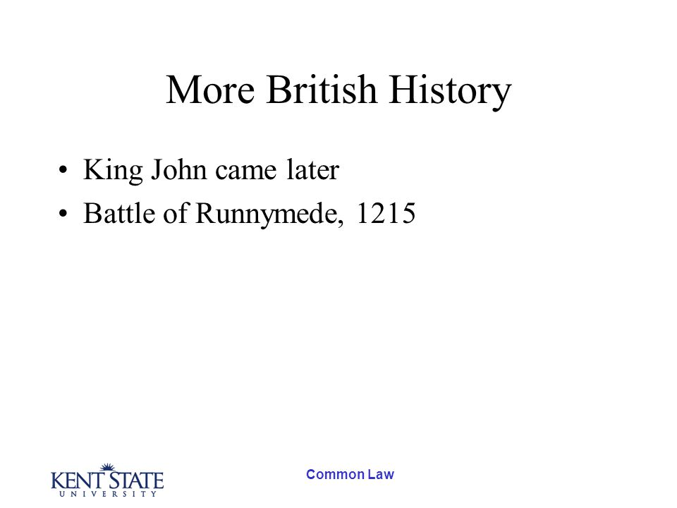 Common Law More British History King John came later Battle of Runnymede, 1215