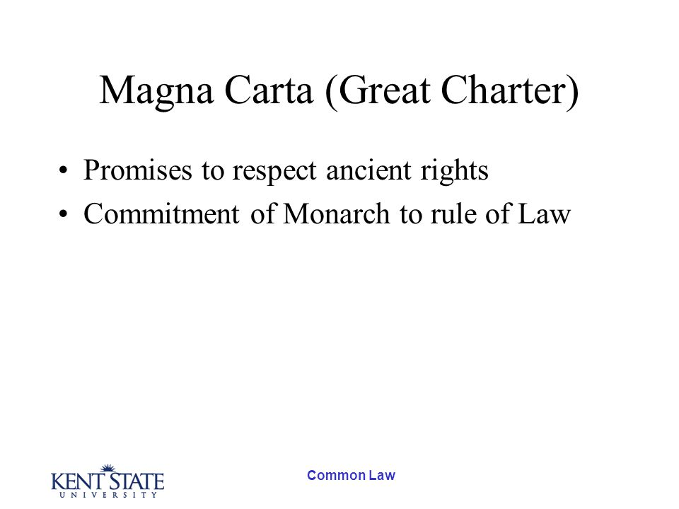 Common Law Magna Carta (Great Charter) Promises to respect ancient rights Commitment of Monarch to rule of Law