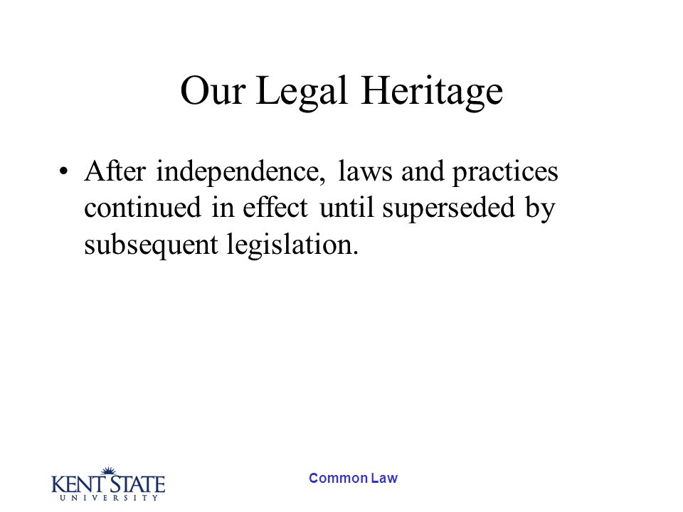 Common Law Our Legal Heritage After independence, laws and practices continued in effect until superseded by subsequent legislation.