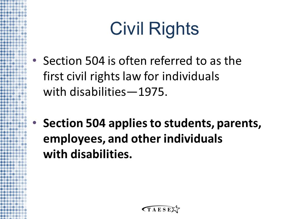 Civil Rights Section 504 is often referred to as the first civil rights law for individuals with disabilities—1975.