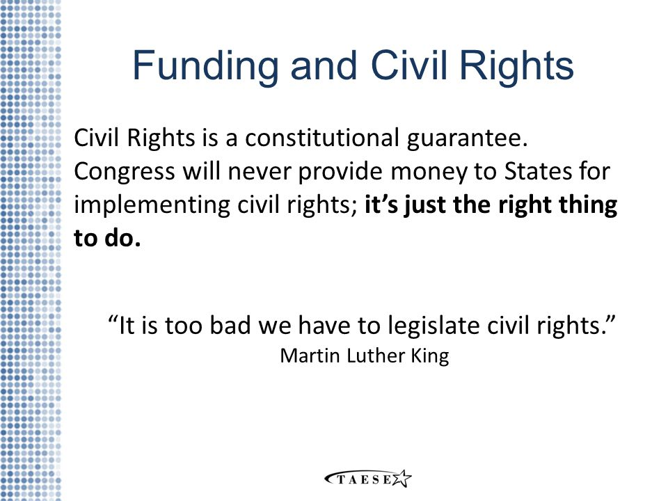 Funding and Civil Rights Civil Rights is a constitutional guarantee.