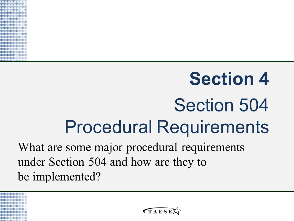 Section 4 Section 504 Procedural Requirements What are some major procedural requirements under Section 504 and how are they to be implemented