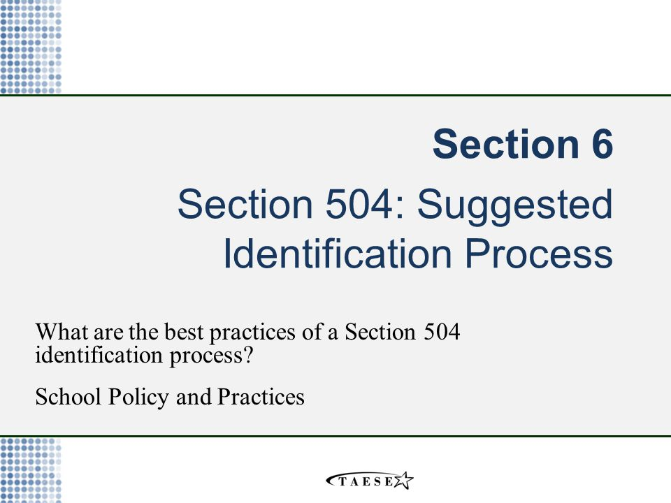 Section 6 Section 504: Suggested Identification Process What are the best practices of a Section 504 identification process.