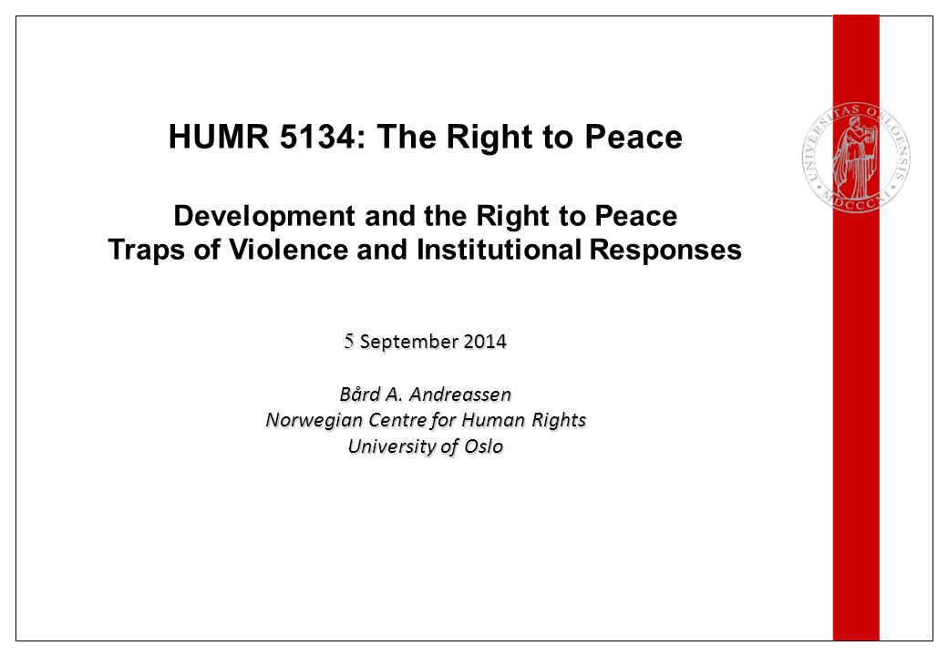 HUMR 5134: The Right to Peace Development and the Right to Peace Traps of Violence and Institutional Responses 5 September 2014 Bård A.