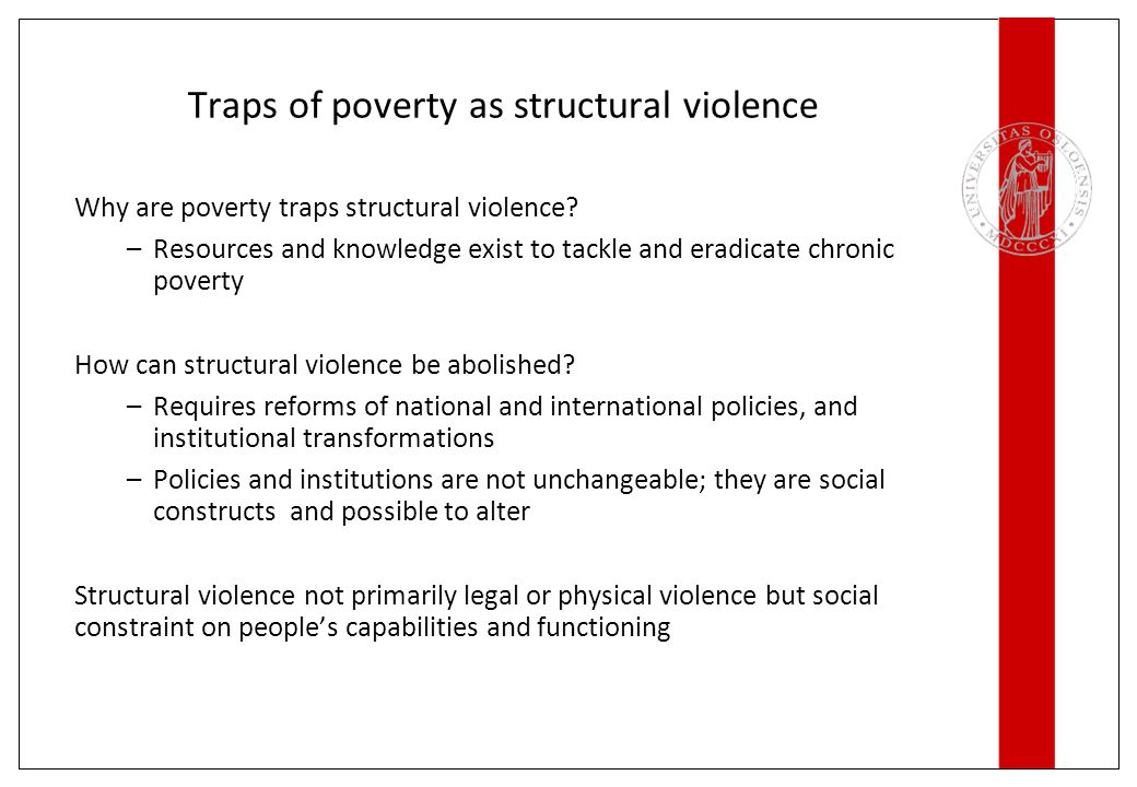 Traps of poverty as structural violence Why are poverty traps structural violence? –Resources and knowledge exist to tackle and eradicate chronic pove
