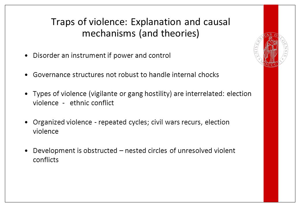 Traps of violence: Explanation and causal mechanisms (and theories) Disorder an instrument if power and control Governance structures not robust to ha