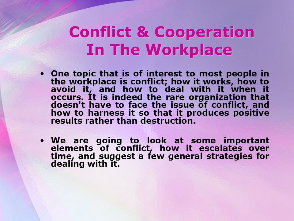 Conflict & Cooperation In The Workplace Conflict & Cooperation In The Workplace One topic that is of interest to most people in the workplace is confl