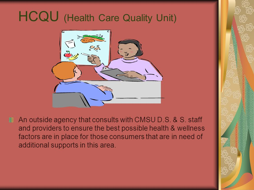 HCQU (Health Care Quality Unit) An outside agency that consults with CMSU D.S.