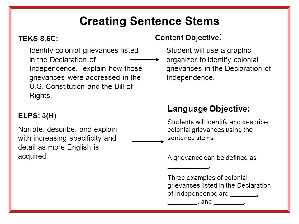 Creating Sentence Stems TEKS 8.6C: Identify colonial grievances listed in the Declaration of Independence. explain how those grievances were addressed