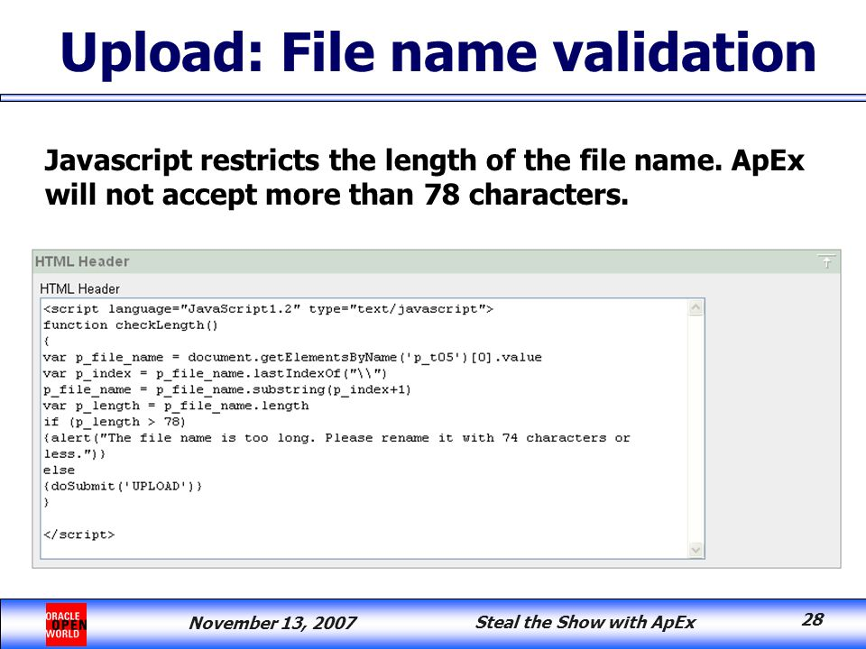 November 13, 2007 Steal the Show with ApEx 28 Upload: File name validation Javascript restricts the length of the file name.
