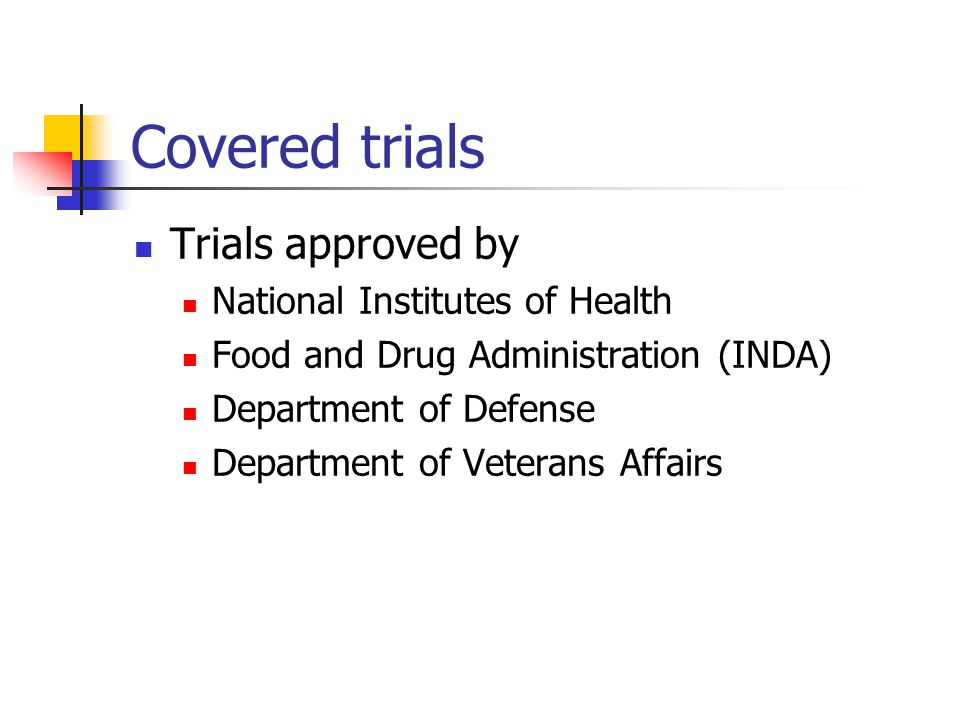 Covered trials Trials approved by National Institutes of Health Food and Drug Administration (INDA) Department of Defense Department of Veterans Affairs