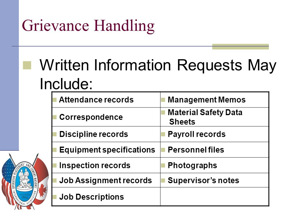 Grievance Handling Written Information Requests May Include: Attendance records Management Memos Correspondence Material Safety Data Sheets Discipline