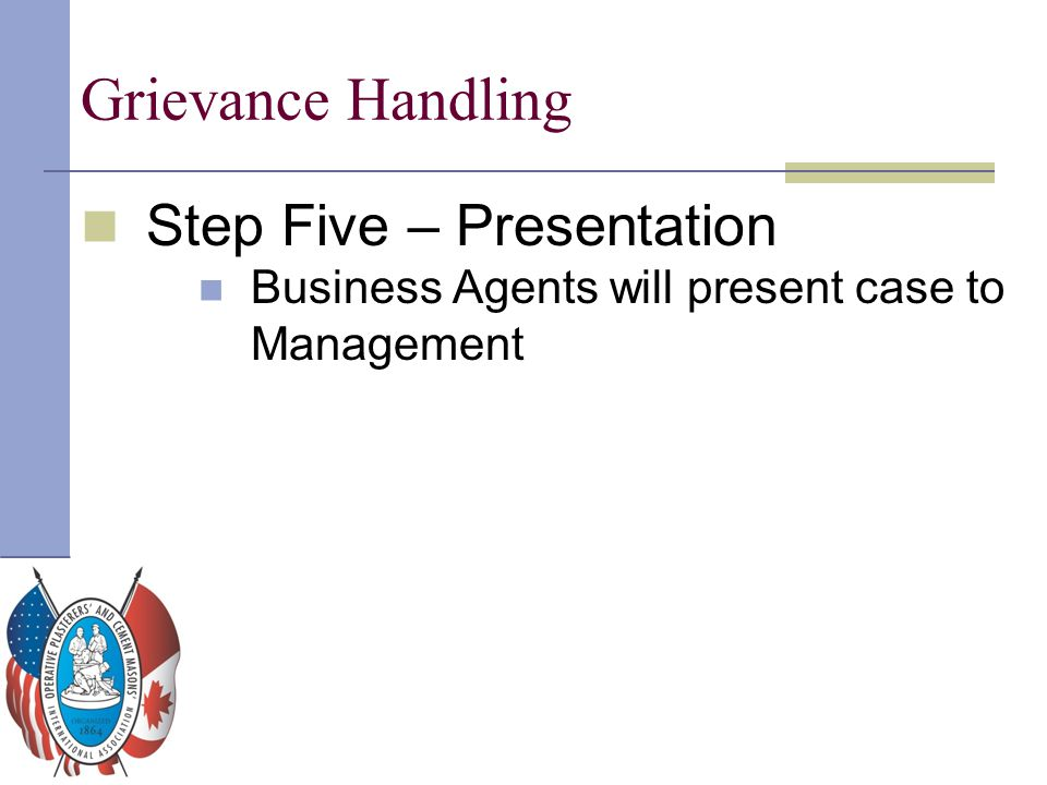 Grievance Handling Step Five – Presentation Business Agents will present case to Management