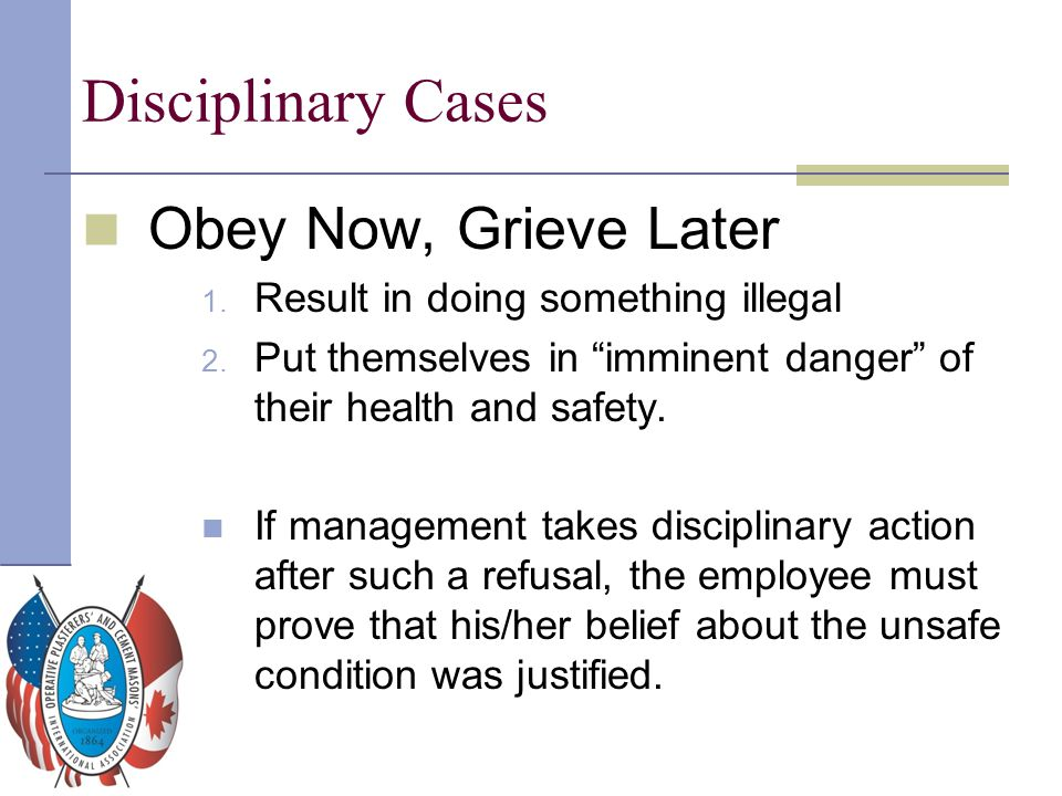 """Disciplinary Cases Obey Now, Grieve Later 1. Result in doing something illegal 2. Put themselves in """"imminent danger"""" of their health and safety. If m"""