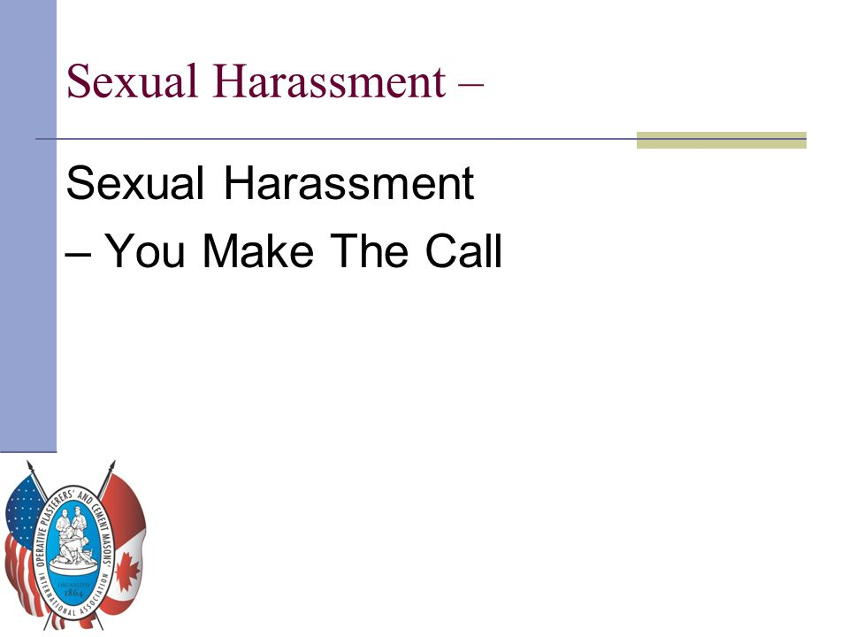Sexual Harassment – Sexual Harassment – You Make The Call