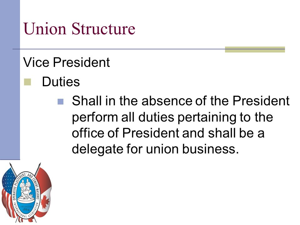 Union Structure Vice President Duties Shall in the absence of the President perform all duties pertaining to the office of President and shall be a de