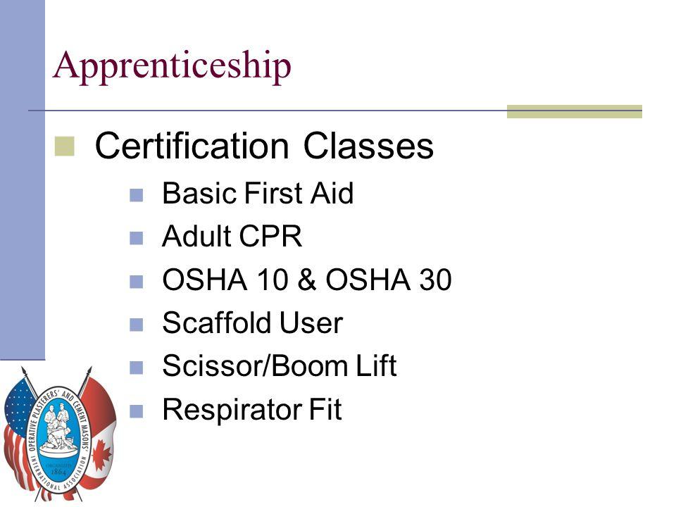 Apprenticeship Certification Classes Basic First Aid Adult CPR OSHA 10 & OSHA 30 Scaffold User Scissor/Boom Lift Respirator Fit
