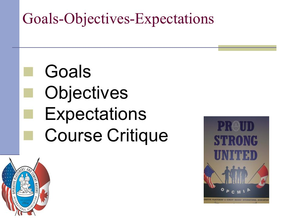 Goals – Objectives – Expectations Better understanding of Steward's duties and responsibilities Increase knowledge of our Local's hierarchy and their duties Better understanding of our CBA and Benefit packages