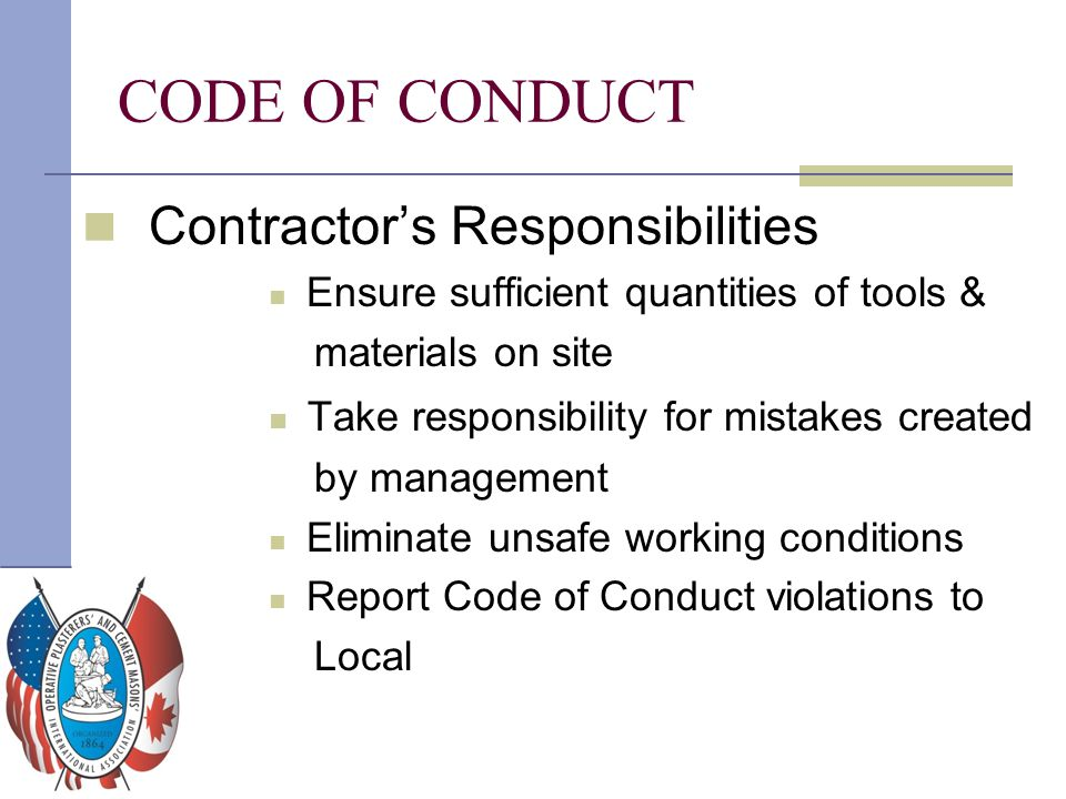 Contractor's Responsibilities Ensure sufficient quantities of tools & materials on site Take responsibility for mistakes created by management Elimina