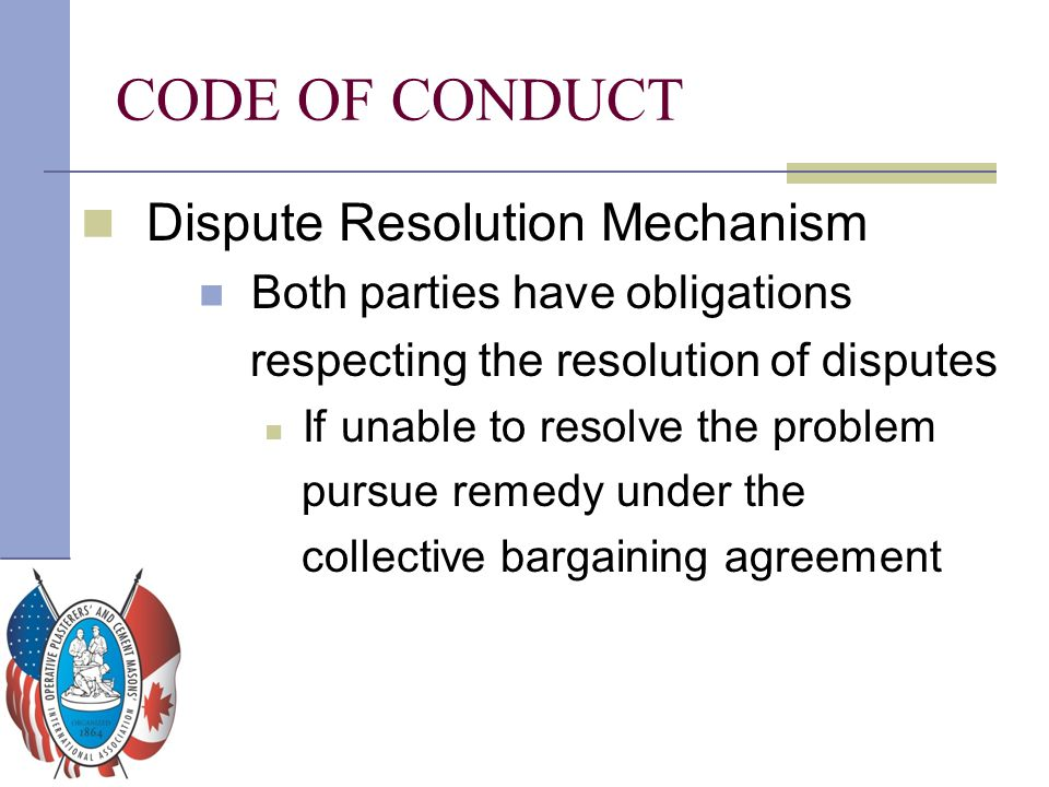 Dispute Resolution Mechanism Both parties have obligations respecting the resolution of disputes If unable to resolve the problem pursue remedy under